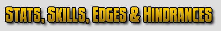 Stats, Skills, Edges & Hindrances